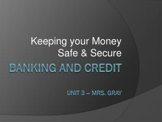 Banking and Credit Unit 3 – Mrs. Gray