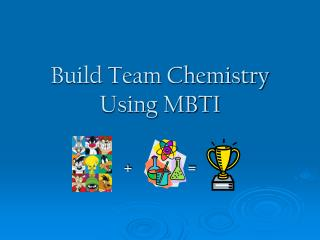 Build Team Chemistry  Using MBTI