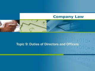 Topic  9 : Duties of Directors and Officers