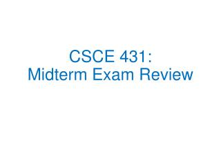 CSCE  431 : Midterm Exam Review