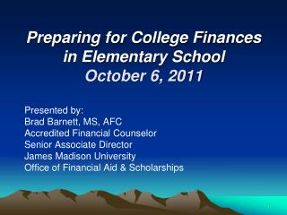 Preparing for College Finances in  Elementary School October 6, 2011