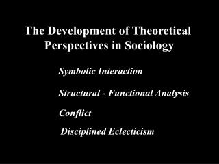 The Development of Theoretical  Perspectives in Sociology