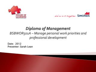 Diploma of Management BSBWOR501A  – Manage personal work priorities and professional development