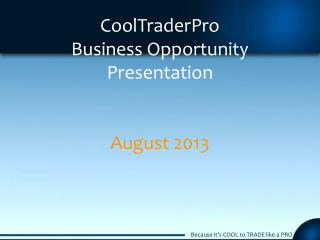 CoolTraderPro Business Opportunity  Presentation August 2013