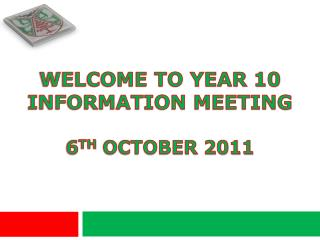 Welcome to Year 10  Information Meeting 6 th  October 2011