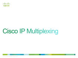 Cisco IP Multiplexing