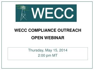 WECC COMPLIANCE OUTREACH OPEN WEBINAR