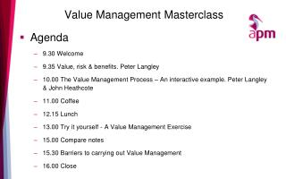 Value Management  Masterclass Agenda 9.30 Welcome  9.35 Value, risk & benefits. Peter Langley
