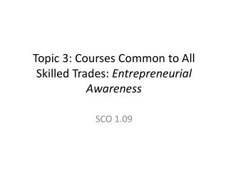 Topic 3: Courses Common to All Skilled Trades:  Entrepreneurial Awareness