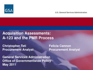 Acquisition Assessments: A-123 and the PMR Process Christopher  Teti Felicia  Cannon Procurement Analyst		Procurement An