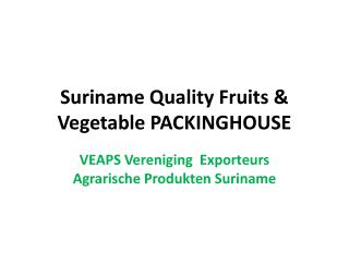 Suriname Quality Fruits & Vegetable PACKINGHOUSE