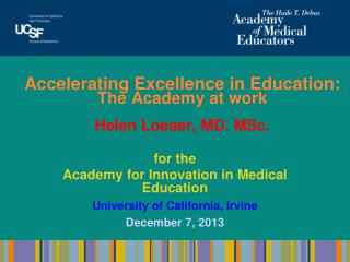 Accelerating Excellence in Education: T he Academy at  work Helen Loeser, MD. MSc.