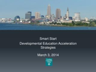 Smart Start Developmental Education Acceleration Strategies March 3, 2014