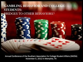 GAMBLING BEHAVIOR AND COLLEGE STUDENTS: BRIDGES TO OTHER BEHAVIORS?