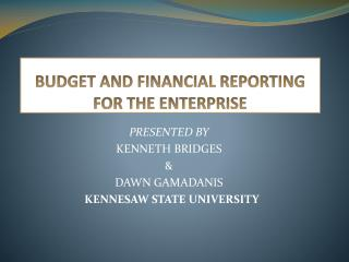 BUDGET AND FINANCIAL REPORTING  FOR THE ENTERPRISE