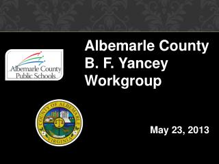 Albemarle County B . F. Yancey  Workgroup 			May  23 , 2013