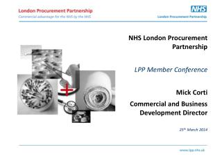 NHS London Procurement  Partnership LPP Member Conference Mick Corti Commercial and Business Development Director 25 th