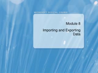 Module 8 Importing and Exporting Data
