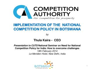 IMPLEMENTATION OF THE  NATIONAL COMPETITION POLICY IN BOTSWANA b y Thula Kaira -  CEO