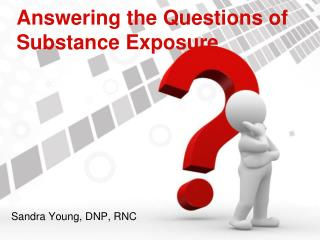 Answering the Questions of Substance Exposure