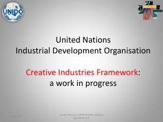 United Nations  Industrial  Development  Organisation Creative  Industries Framework : a  work  in  progress