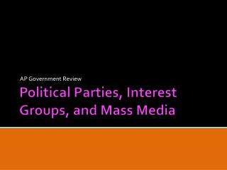 Political Parties, Interest Groups, and Mass Media