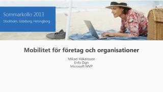 Mobilitet för företag och organisationer Mikael Håkansson Enfo Zign Microsoft MVP