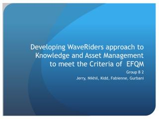 Developing WaveRiders approach to Knowledge and Asset Management to meet the Criteria of  EFQM