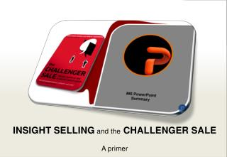 Insight Selling and  the Challenger Sale A primer