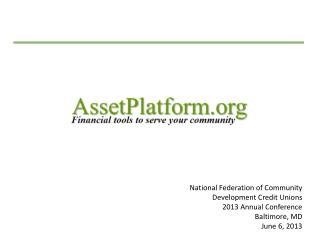 National Federation of  Community Development  Credit  Unions 2013 Annual Conference Baltimore, MD June 6, 2013