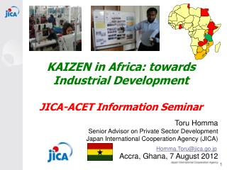 KAIZEN in Africa: towards Industrial Development JICA-ACET Information Seminar