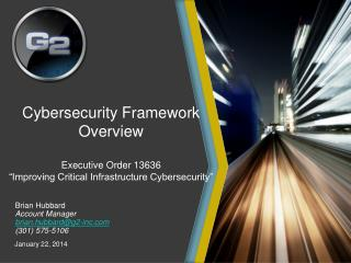"Cybersecurity Framework  Overview Executive Order 13636 ""Improving Critical Infrastructure Cybersecurity"""