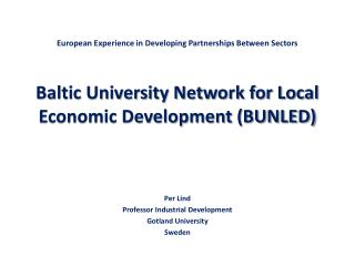 European Experience in Developing Partnerships Between Sectors Baltic University Network for Local Economic Development