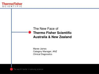 The New Face of  Thermo Fisher Scientific Australia & New Zealand Maree James Category Manager, ANZ Clinical Diagnostic