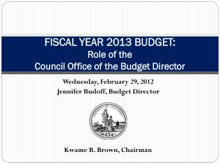 FISCAL YEAR 2013 BUDGET: Role of the  Council  Office of the  Budget Director