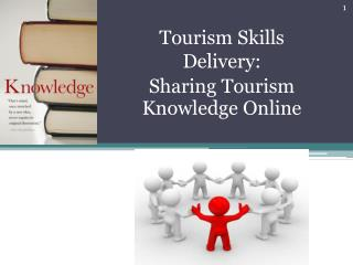 Tourism Skills Delivery:  Sharing Tourism Knowledge Online