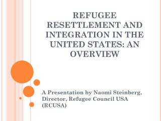 REFUGEE RESETTLEMENT AND INTEGRATION IN THE UNITED STATES: AN OVERVIEW