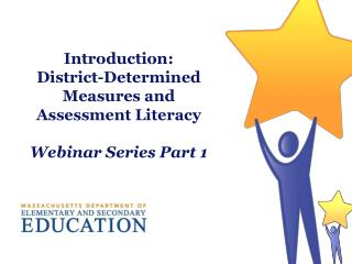 Introduction:          District-Determined Measures and Assessment Literacy Webinar Series Part 1