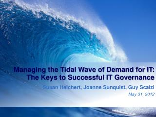 Managing the Tidal Wave of Demand for IT: The Keys to Successful IT Governance
