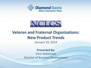Veteran and Fraternal Organizations:  New Product Trends January 10, 2014