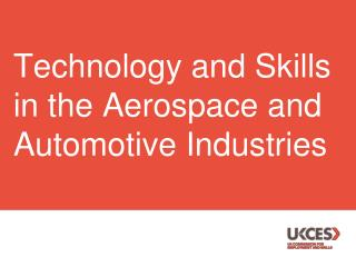Technology and Skills in the Aerospace and Automotive Industries