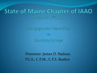 State of Maine Chapter of IAAO November 16 th , 2012 Mortgage Loan Inspections  vs .  Boundary  Surveys