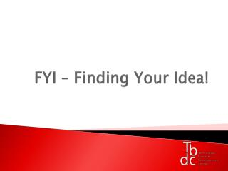 FYI – Finding Your Idea!