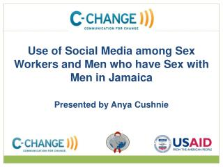 Use of Social Media among Sex Workers and Men who have Sex with Men in Jamaica Presented by Anya Cushnie