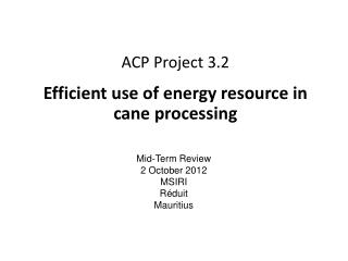 ACP Project 3.2 Efficient  use of energy resource in cane processing