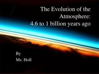 The Evolution of the Atmosphere: 4.6 to 1 billion years ago