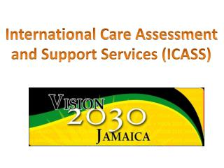 International Care Assessment  and Support Services (ICASS)
