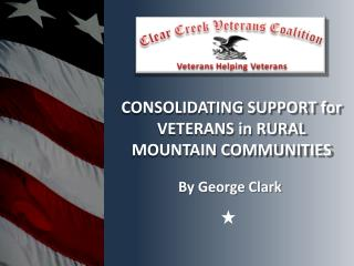 CONSOLIDATING SUPPORT for VETERANS in RURAL MOUNTAIN COMMUNITIES