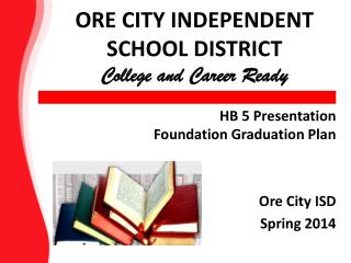 ORE CITY INDEPENDENT SCHOOL DISTRICT College and Career Ready