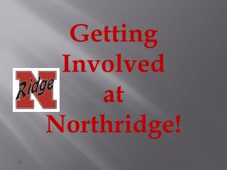 Getting Involved  at Northridge!
